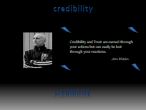 Credibility and Trust are earned through your actions but can easily be lost through your reactions - Jon Klein