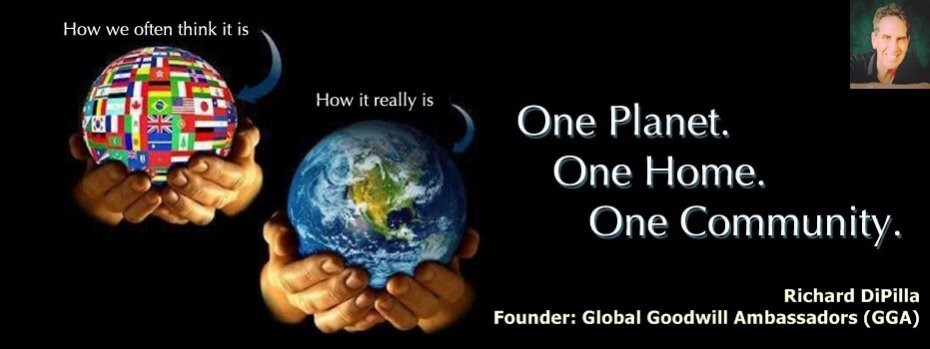 One Planet - One Home - One Community - Richard DiPilla - Founder Global Goodwill Ambassadors GGA